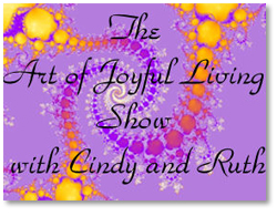 The Art of Joyful Living with Cindy and Ruth