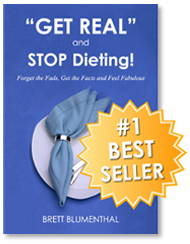 Get Real and Stop Dieting! by Brett Blementhal