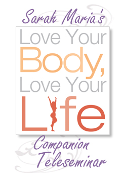Sarah Maria Love Your Body Love Your Life Teleseminar